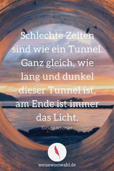 http://wp.me/p53eoI-FP Schlechte Zeiten sind wie ein Tunnel. Ganz gleich, wie lang und dunkel dieser Tunnel ist, am Ende ist immer das Licht. - Esragül Schönast
