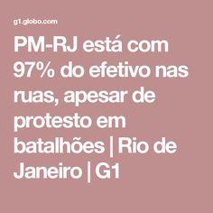 PM-RJ está com 97% do efetivo nas ruas, apesar de protesto em batalhões | Rio de Janeiro | G1