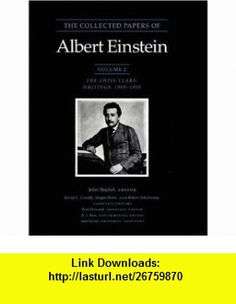 The Collected Papers of Albert Einstein, Volume 2 The Swiss Years Writings, 1900-1909 (Original texts) (9780691085265) Albert Einstein, John Stachel, David C. Cassidy, Jurgen Renn, Robert Schulmann , ISBN-10: 0691085269  , ISBN-13: 978-0691085265 ,  , tutorials , pdf , ebook , torrent , downloads , rapidshare , filesonic , hotfile , megaupload , fileserve