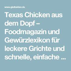 Texas Chicken aus dem Dopf – Foodmagazin und Gewürzlexikon für leckere Grichte und schnelle, einfache Rezepte.