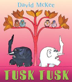 Tusk Tusk by David McKee  The white elephants and the black elephants in a forest do not get along… prejudice and discrimination seems to be part of their make-up! McKee's tells and illustrates in his unique, humorous way how intolerance could easily turn into violent behaviour.