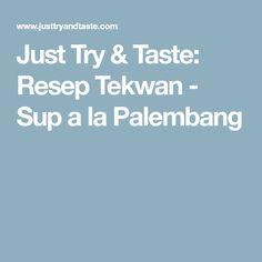Just Try & Taste: Resep Tekwan - Sup a la Palembang