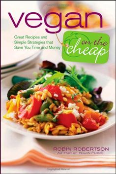 Vegan on the Cheap: Great Recipes and Simple Strategies that Save You Time and Money (vegan cookbook)