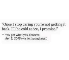 Once I stop caring you're not getting it back. I'll be cold as ice, I promise.