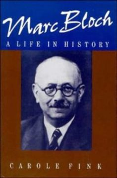 Marc Bloch: A Life in History by Carole Fink, http://www.amazon.com/dp/052137300X/ref=cm_sw_r_pi_dp_p9kGsb1XXBPVR