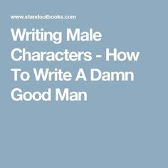 Writing Male Characters - How To Write A Damn Good Man-- excellent advice. Book Writing Tips, Writer Tips, Writing Words, Fiction Writing, Writing Process, Writing Resources, Writing Help, Writing Skills, Writing Ideas