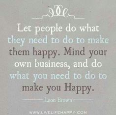 Lets take responsibility for our own happiness and worry less about keeping other people happy