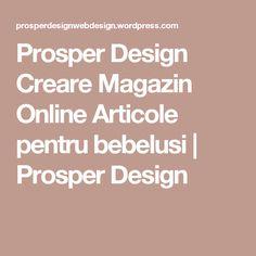 Prosper Design Creare Magazin Online Articole pentru bebelusi | Prosper Design Web Design, Cabinet, Mai, Create, Clothes Stand, Design Web, Closet, Cupboard, Website Designs