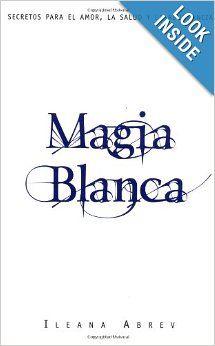 Magia blanca: Secretos para el amor, la salud, y la abundancia #magiablanca