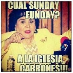 Cual Sunday funday?!? A la iglesia cabrones! jaajaajaa
