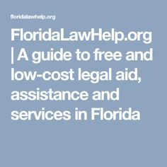 FloridaLawHelp.org   A guide to free and low-cost legal aid, assistance and services in Florida