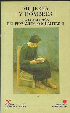 Mujeres y hombres : la formación del pensamiento igualitario / coordinado por María Angeles Durán. Signatura: 19 MUJ  Na biblioteca: http://kmelot.biblioteca.udc.es/record=b1007614~S1*gag