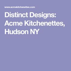 Distinct Designs: Acme Kitchenettes, Hudson NY