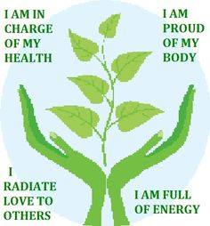 I am in charge of my health. I radiate love to others. I am proud of my body. I am full of energy.