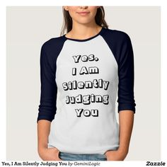 Yes, I Am Silently Judging You Tshirts
