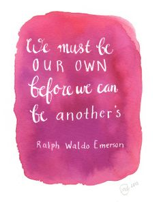 We must be our own before we can be another's.
