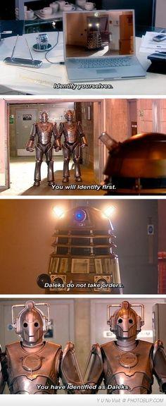 Haha a Dalek an a Cyberman walk into a bar...<<< Cyberman sass.