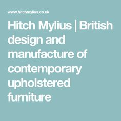 Hitch Mylius | British design and manufacture of contemporary upholstered furniture