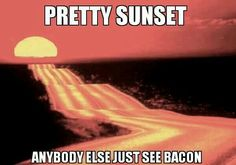 Pretty sunset...bacon?