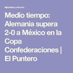 Medio tiempo: Alemania supera 2-0 a México en la Copa Confederaciones | El Puntero