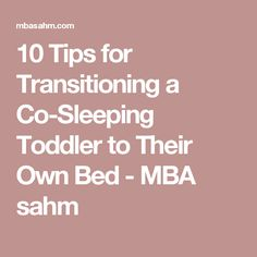 10 Tips for Transitioning a Co-Sleeping Toddler to Their Own Bed - MBA sahm