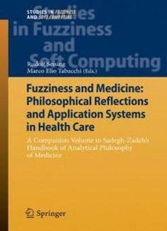 Fuzziness And Medicine: Philosophical Reflections And Application Systems In Health Care: A Companion Volume To Sadegh-zadeh's Handbook Of Analytical ... (studies In Fuzziness And Soft Computing) free ebook