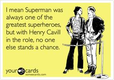 I mean Superman was always one of the greatest superheroes, but with Henry Cavill in the role, no one else stands a chance.