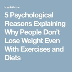 5 Psychological Reasons Explaining Why People Don't Lose Weight Even With Exercises and Diets