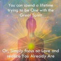 You can spend a lifetime trying to be One with the Great Spirit…Or, simply focus on Love and realize You already are.  www.mynzah.com