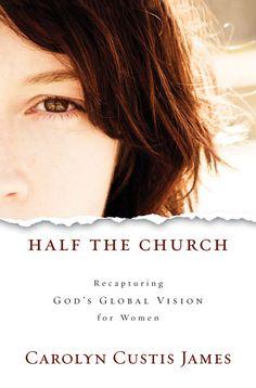 Wanna read | Half the Church: Recapturing God's Global Vision for Women by Carolyn Custis James