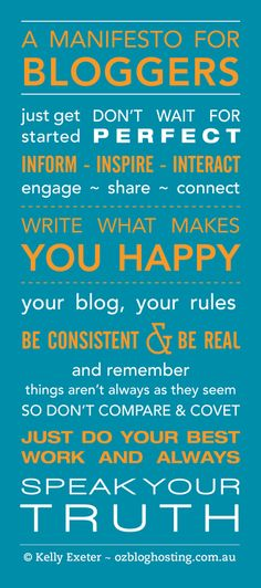 Thanks to ozbloghosting.com.au for this Manifesto For Bloggers.  A wise blogger told me before I started, imagine you are blogging for your grandchildren. They will be so interested to hear your stories no matter what. It gave me the final push to get over the hurdle to start my blog. Combined with these other universal truths of blogging, you can't go wrong.