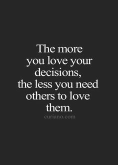 The more you love your decisions, the less you need others to love them. Yeah baby, this is totally #WildlyAlive! #selflove #fitness #health #nutrition #weight #loss LEARN MORE → www.WildlyAliveWeightLoss.com