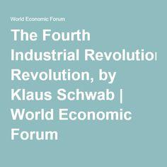 The Fourth Industrial Revolution, by Klaus Schwab | World Economic Forum
