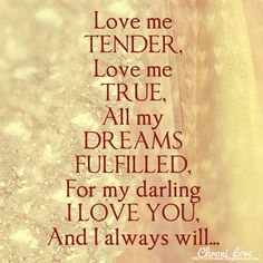 I Will Love You Till The End Quotes Love Me Tender Love Me Sweet