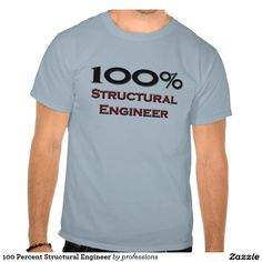 100 Percent Structural Engineer Tee Shirts
