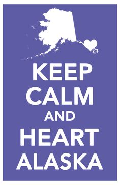 """Keep Calm and Heart Alaska"" art poster  via Etsy"