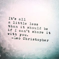Share the love and spread the love. Poem Quotes, Great Quotes, Poems, Life Quotes, Qoutes, Share The Love, Love You, Leo Christopher, Choose Wisely