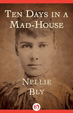 Ten Days in a Mad-House by Nellie Bly. A classic of investigative journalism: an undercover exposé that gives an up-close look at the horrific conditions at a notorious 19th-century insane asylum.