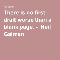 """There is no first draft worse than a blank page."" - Neil Gaiman (via lakanen) This is a true thing. First Draft, Ayn Rand, Blank Page, Neil Gaiman, When I Grow Up, Writing Advice, Writers, Growing Up, Feathers"
