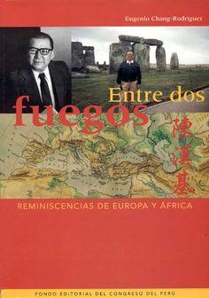 Título: Entre dos fuegos: Reminiscencias de Europa y Africa / Autor: Chang-Rodríguez, Eugenio / Ubicación: Biblioteca FCCTP - USMP 1er Piso / Código: 928 C52