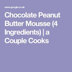 Chocolate Peanut Butter Mousse (4 Ingredients) | a Couple Cooks