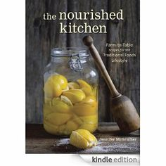 The Nourished Kitchen: Farm-to-Table Recipes for the Traditional Foods Lifestyle Featuring Bone Broths, Fermented Vegetables, Gr...