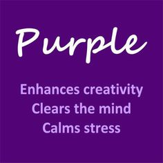 Purple enhances creativity, clears the mind, calms stress