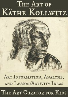 The Art Curator for Kids - The Art of Käthe Kollwitz - Analysis and Lesson Ideas
