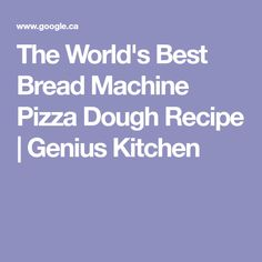 The World's Best Bread Machine Pizza Dough Recipe Best Pizza Dough Recipe Bread Machine, Best Bread Machine, Recipe Recipe, World, Kitchen, Recipes, The World, Baking Center, Cooking