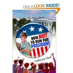 13 best kids books about democracy images on pinterest childrens how not to run for president by catherine clark fandeluxe Gallery