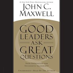 """Another must read for all professionals looking to advance to the c-suite - """"Good Leaders Ask Great Questions: Your Foundation for Successful Leadership"""""""