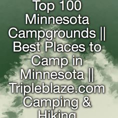 Top 100 Minnesota Campgrounds    Best Places to Camp in Minnesota    Tripleblaze.com Camping & Hiking