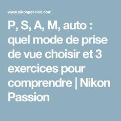 P, S, A, M, auto : quel mode de prise de vue choisir et 3 exercices pour comprendre   Nikon Passion