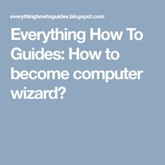 Everything How To Guides: How to become computer wizard? How To Become Confident, How To Know, Everything, Confidence, Wizards, Life, Self Confidence